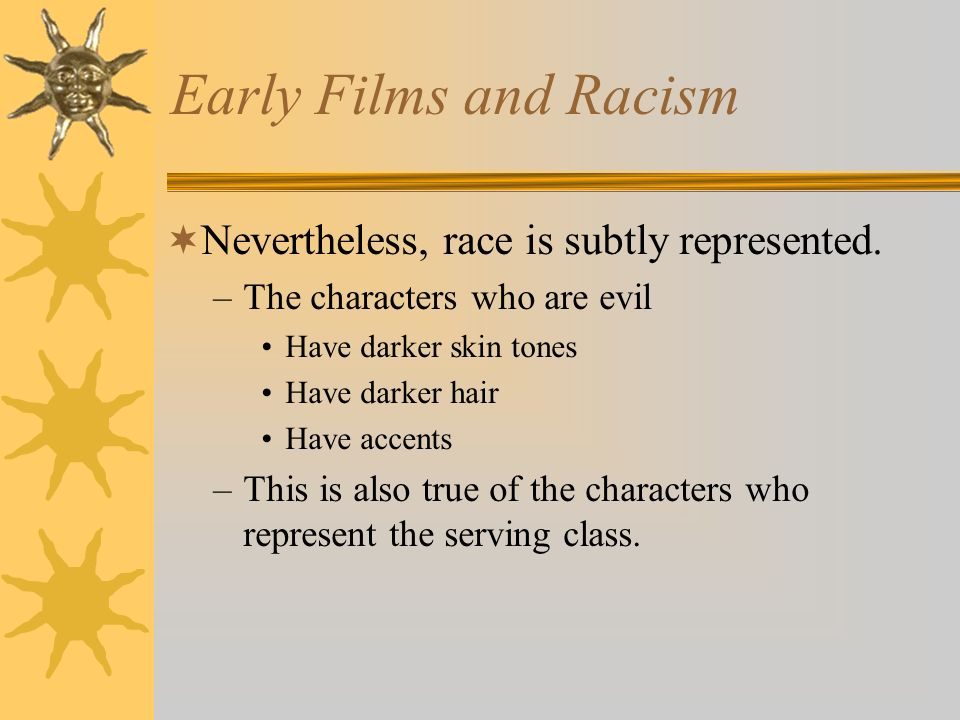 Early Films and Racism Nevertheless, race is subtly represented.
