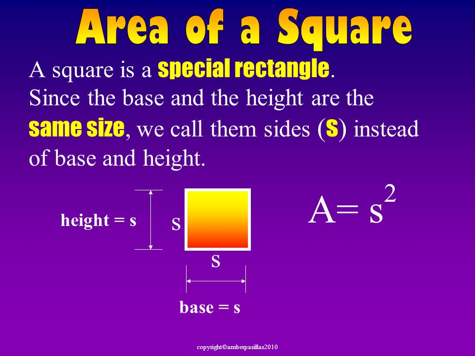 A= s2 s Area of a Square A square is a special rectangle.