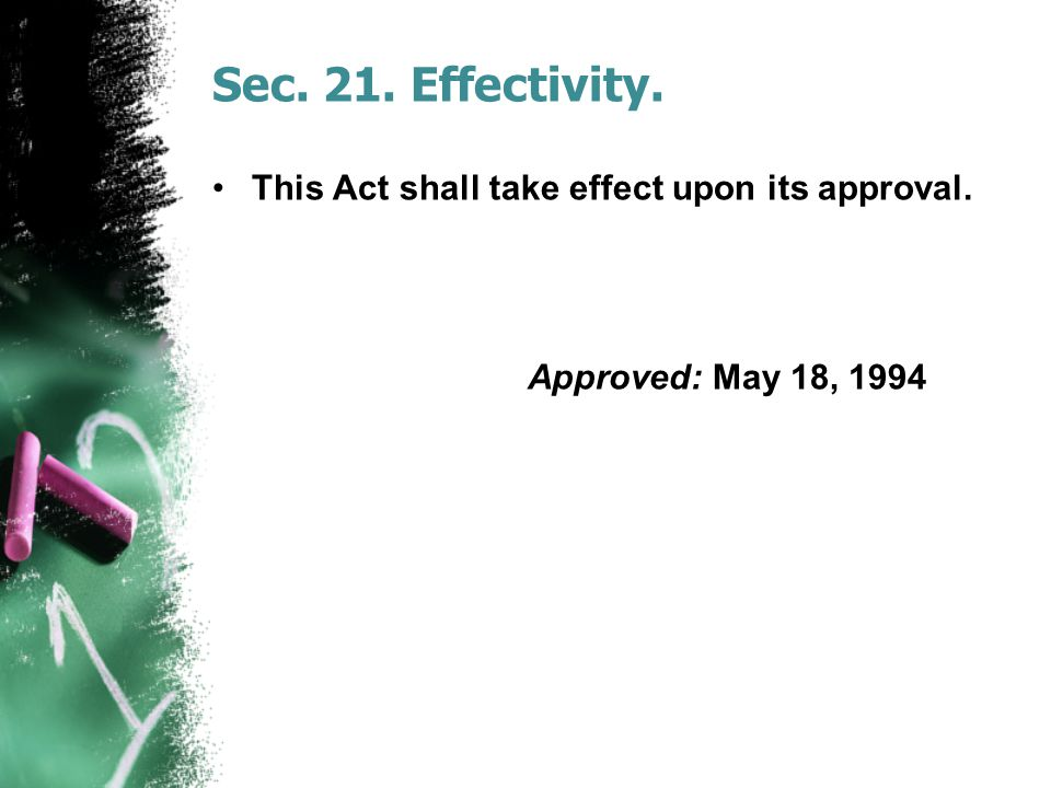 Sec. 21. Effectivity. This Act shall take effect upon its approval.
