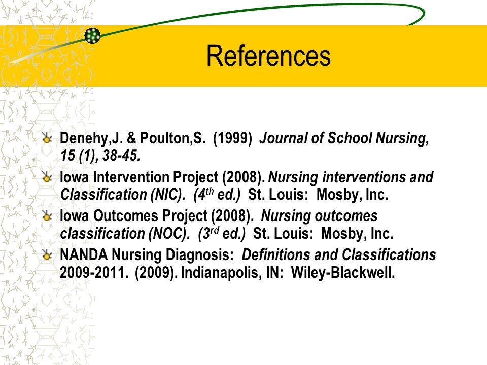 References Denehy,J. & Poulton,S. (1999) Journal of School Nursing, 15 (1), 38-45.