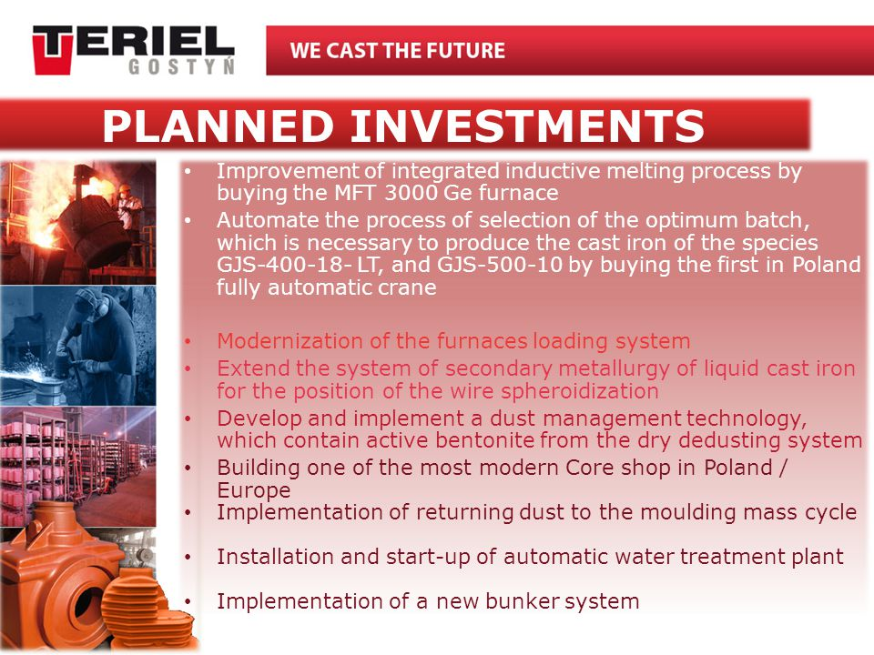 PLANNED INVESTMENTS Improvement of integrated inductive melting process by buying the MFT 3000 Ge furnace.