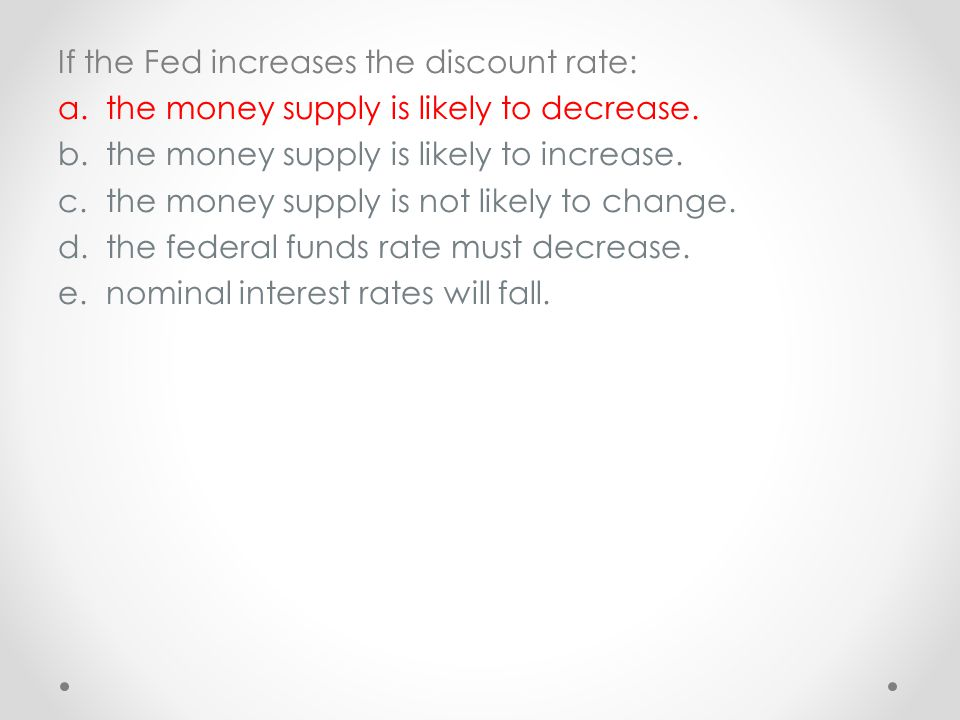 If the Fed increases the discount rate: