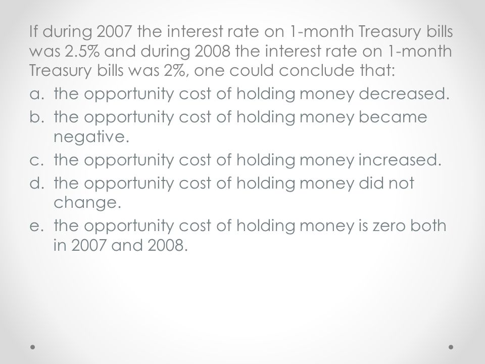 If during 2007 the interest rate on 1-month Treasury bills was 2