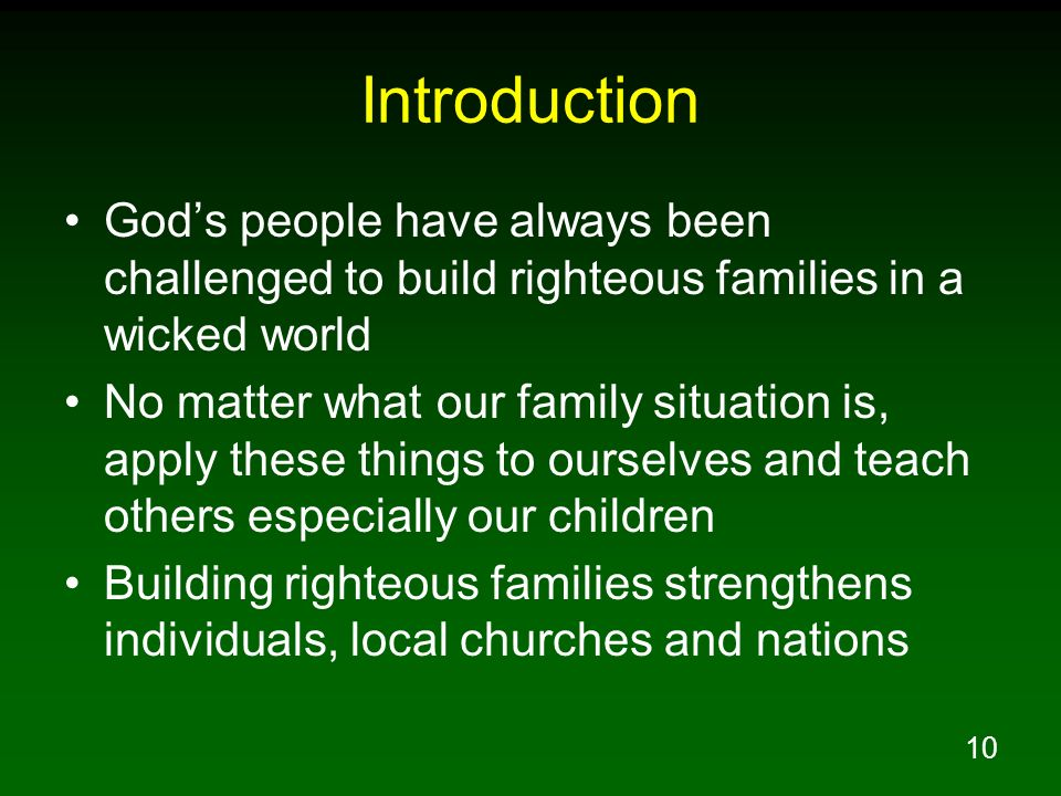 Introduction God's people have always been challenged to build righteous families in a wicked world.
