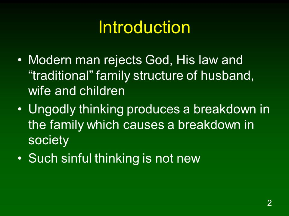 IntroductionModern man rejects God, His law and traditional family structure of husband, wife and children.
