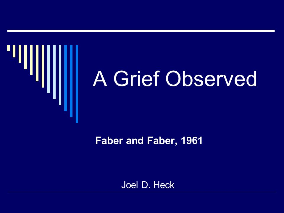 A Grief Observed Faber and Faber, 1961 Joel D. Heck