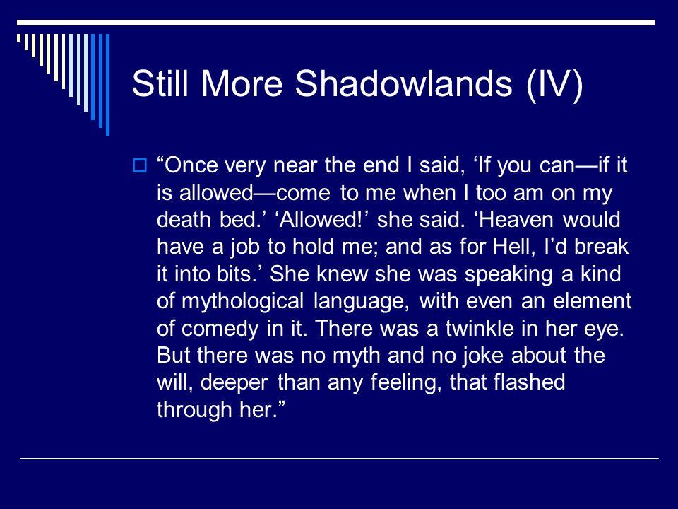 Still More Shadowlands (IV)