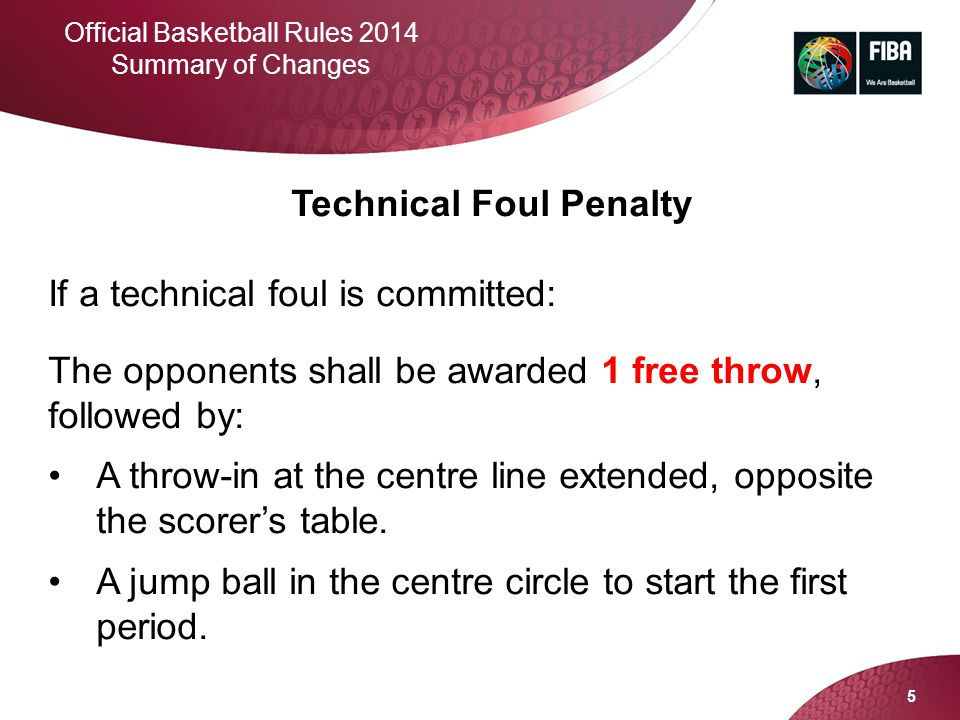 Technical Foul Penalty If a technical foul is committed: