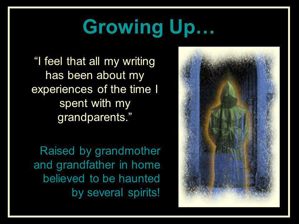 Growing Up… I feel that all my writing has been about my experiences of the time I spent with my grandparents.