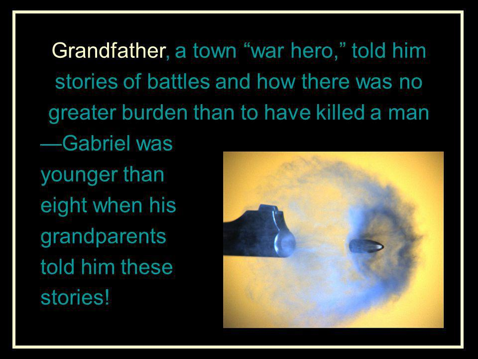 Grandfather, a town war hero, told him