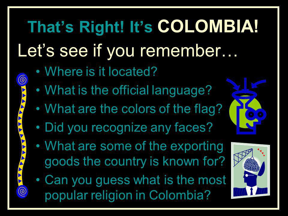 That's Right! It's COLOMBIA!