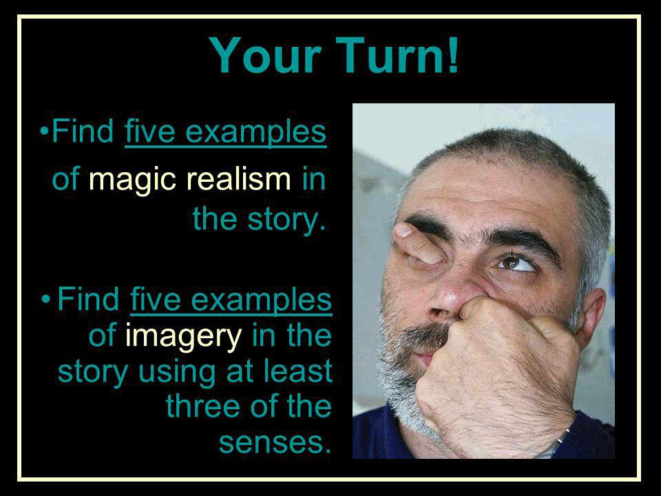 Your Turn! Find five examples of magic realism in the story.