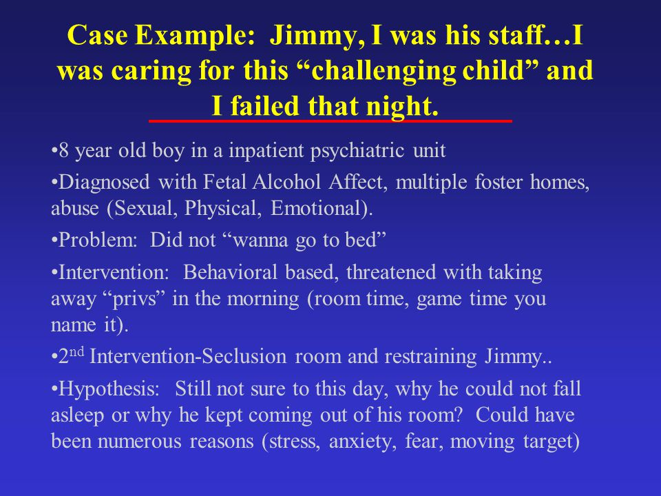 Case Example: Jimmy, I was his staff…I was caring for this challenging child and I failed that night.