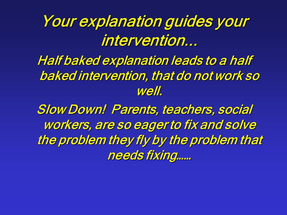 Your explanation guides your intervention...