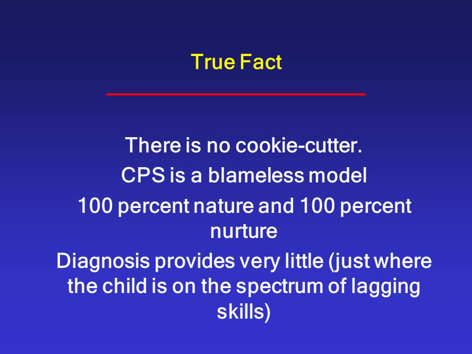 There is no cookie-cutter. CPS is a blameless model