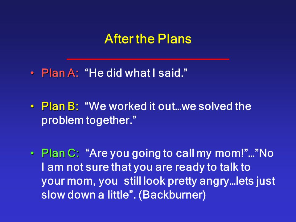 After the Plans Plan A: He did what I said.