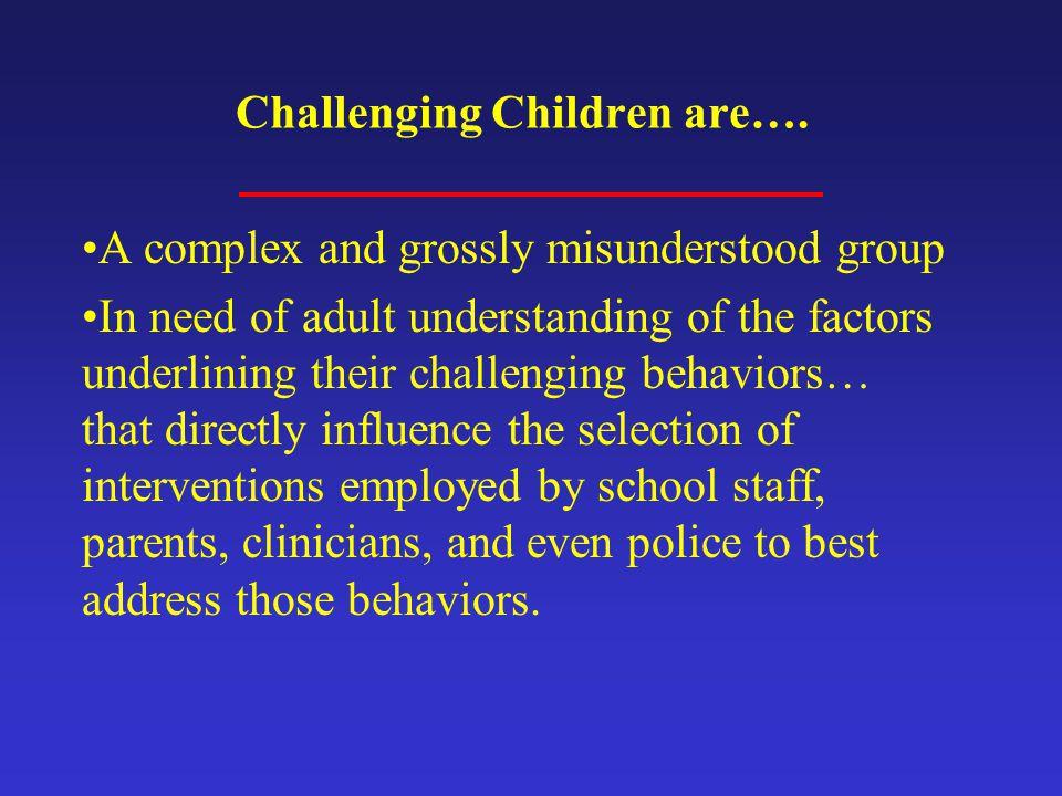 Challenging Children are….