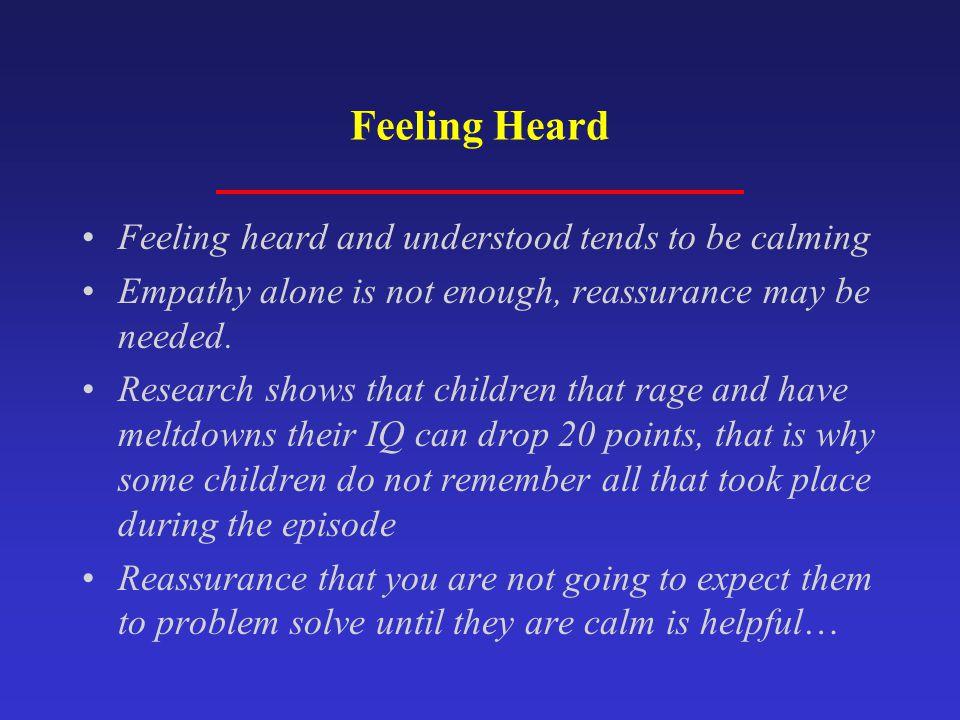 Feeling Heard Feeling heard and understood tends to be calming