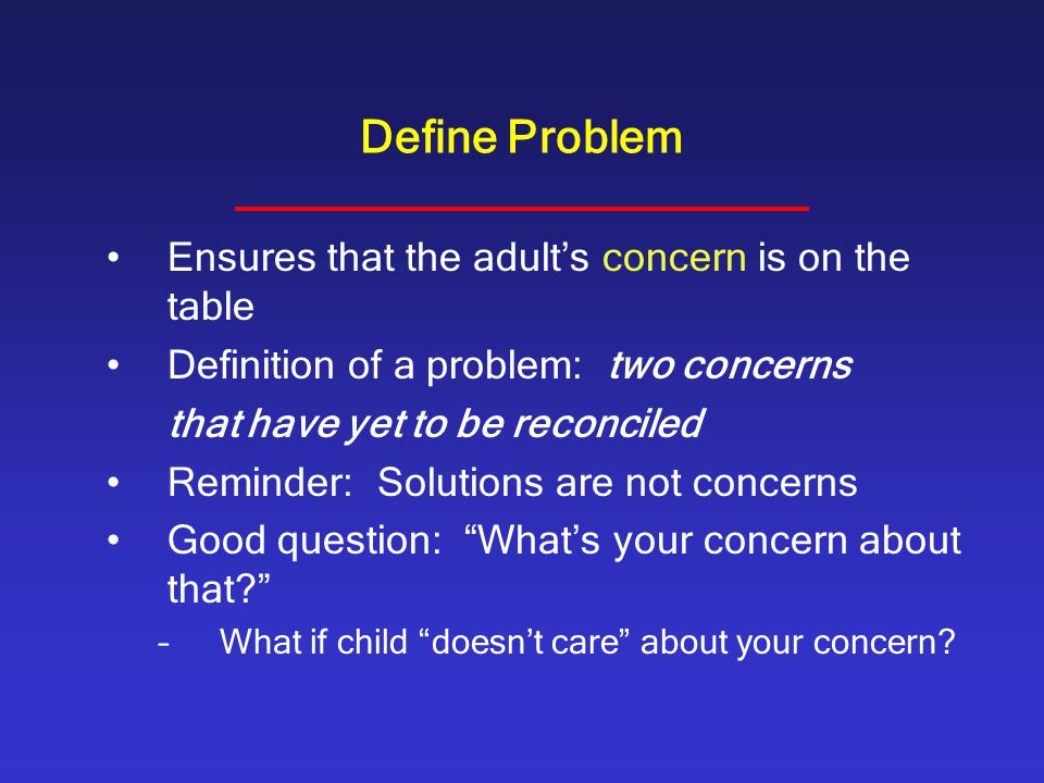 Define Problem Ensures that the adult's concern is on the table