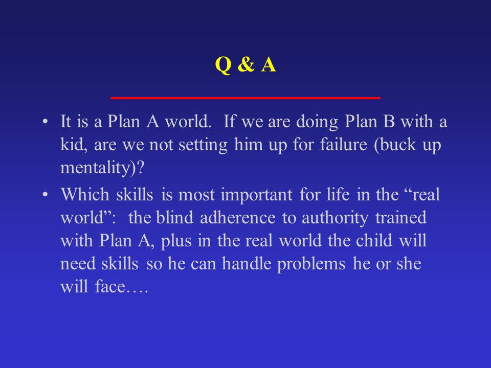 Q & A It is a Plan A world. If we are doing Plan B with a kid, are we not setting him up for failure (buck up mentality)