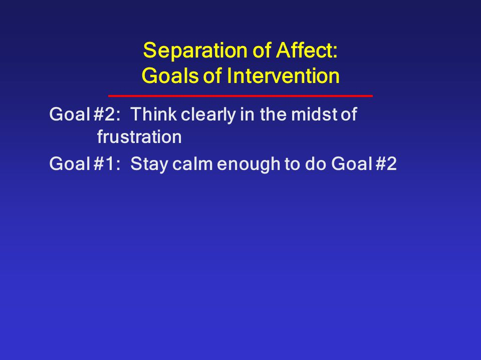 Separation of Affect: Goals of Intervention