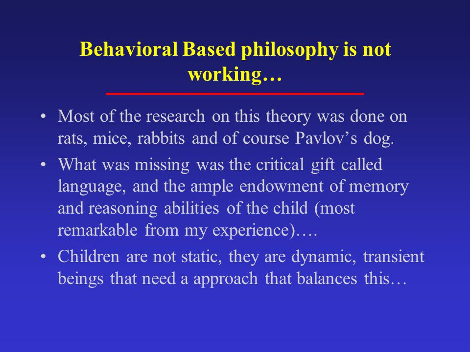 Behavioral Based philosophy is not working…