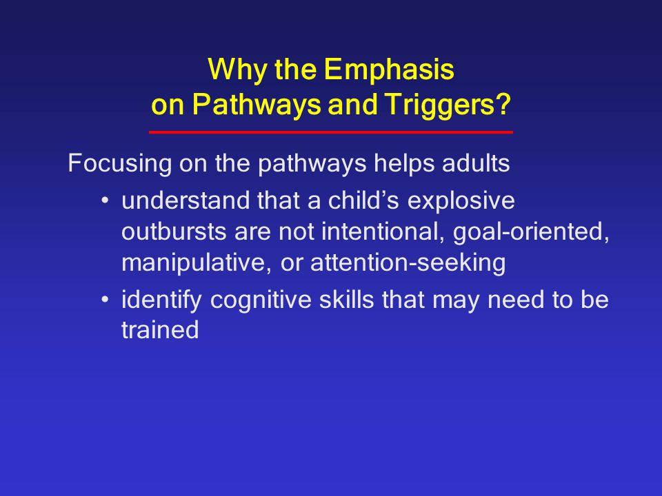 Why the Emphasis on Pathways and Triggers