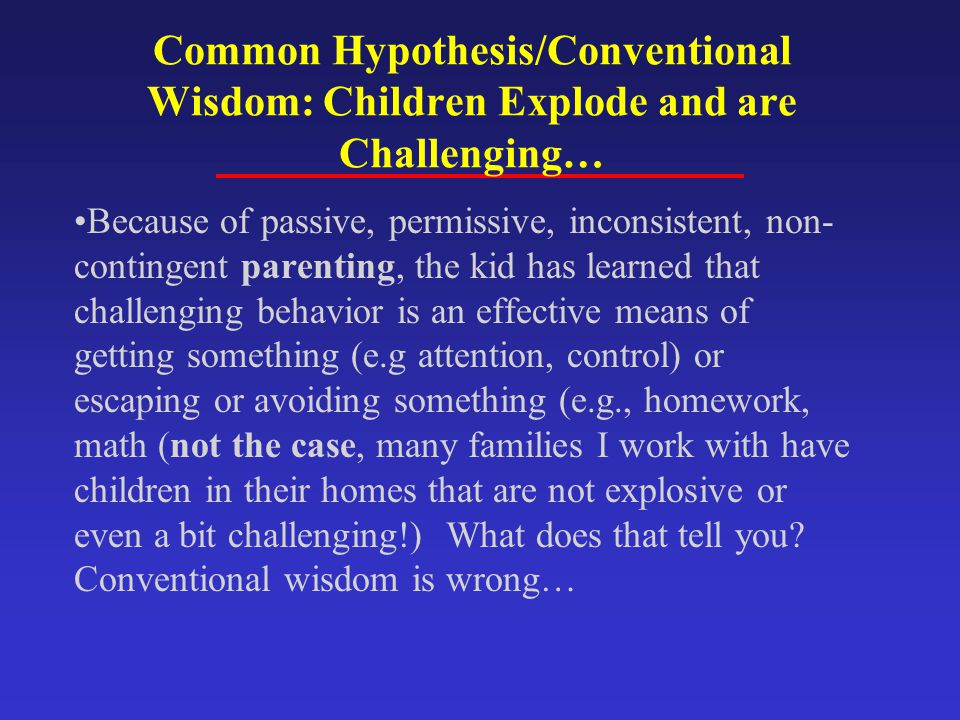 Common Hypothesis/Conventional Wisdom: Children Explode and are Challenging…