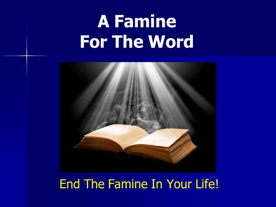 End The Famine In Your Life!