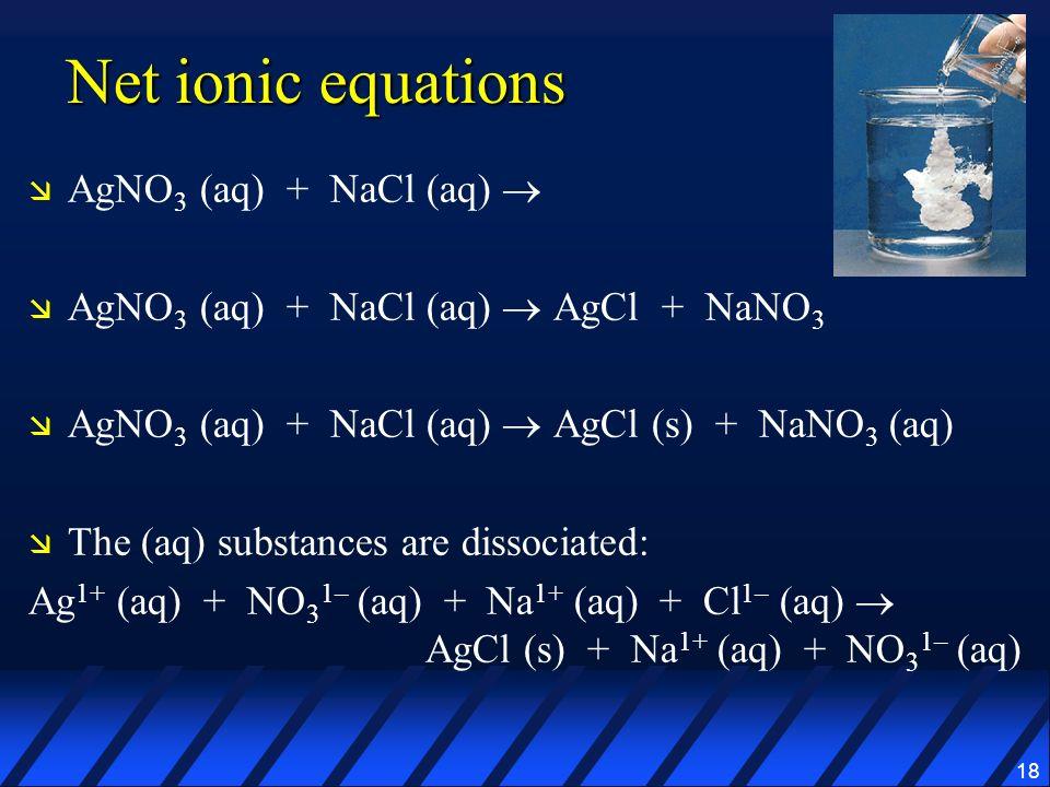 Net ionic equations AgNO3 (aq) + NaCl (aq) 