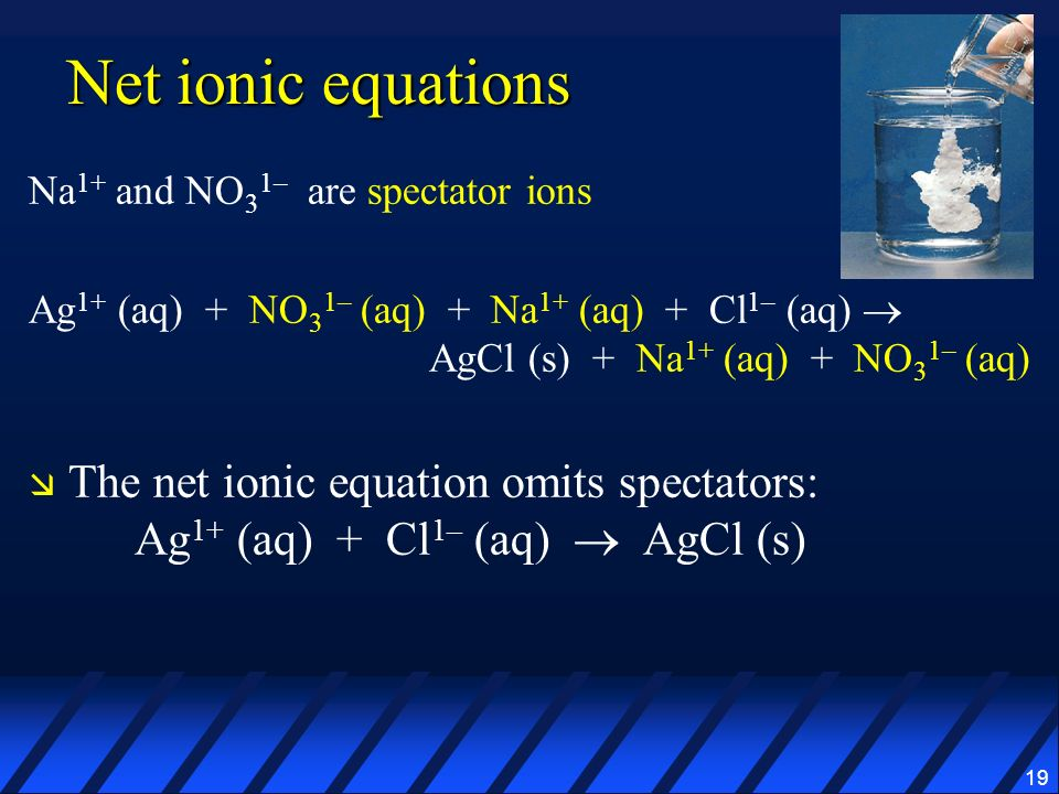 Net ionic equations Na1+ and NO31– are spectator ions.