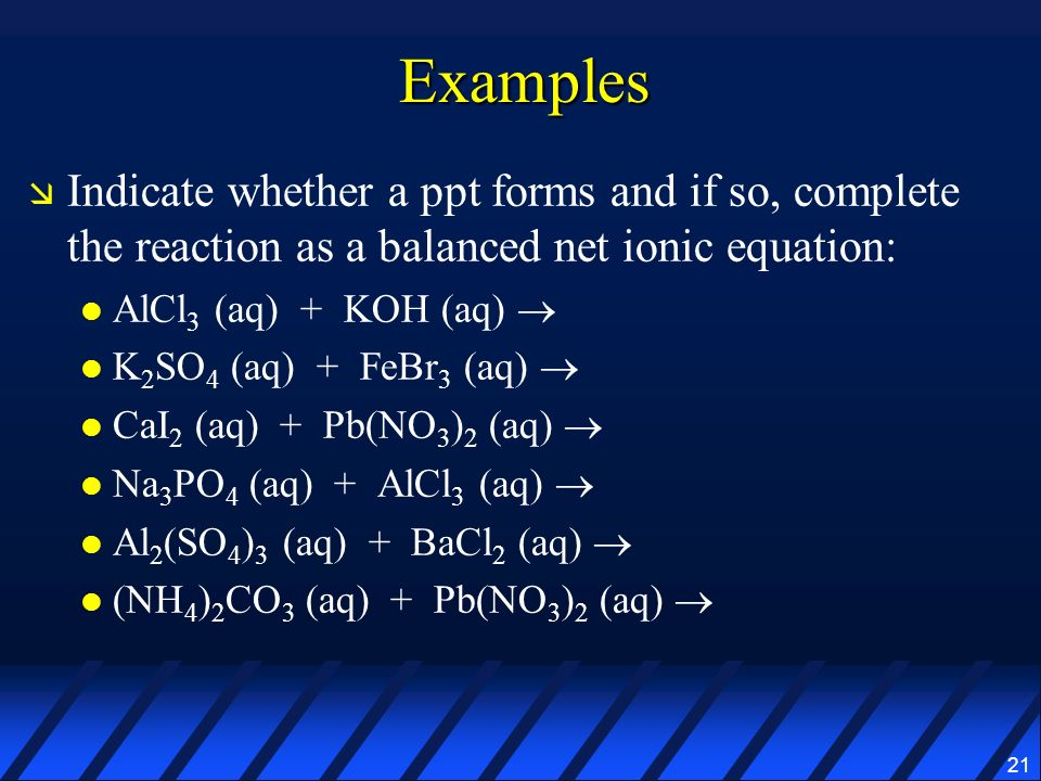 Examples Indicate whether a ppt forms and if so, complete the reaction as a balanced net ionic equation: