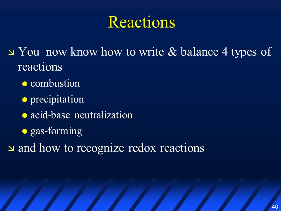 Reactions You now know how to write & balance 4 types of reactions