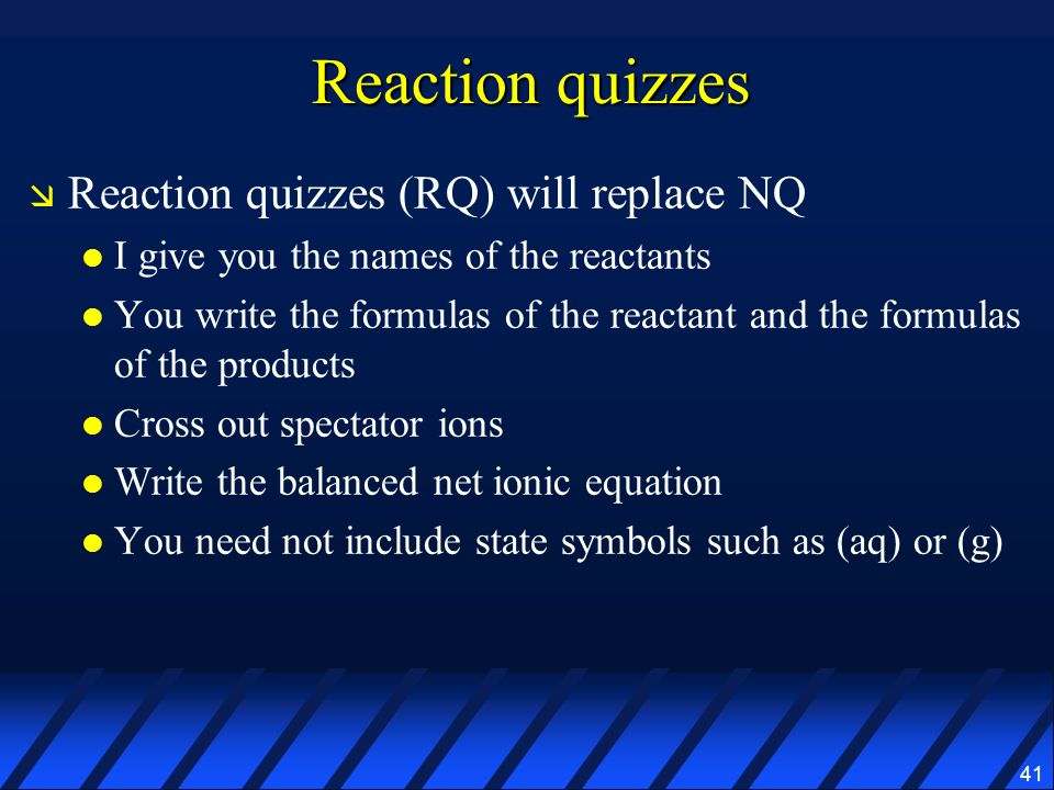 Reaction quizzes Reaction quizzes (RQ) will replace NQ