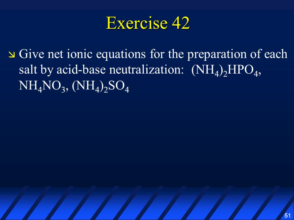 Exercise 42 Give net ionic equations for the preparation of each salt by acid-base neutralization: (NH4)2HPO4, NH4NO3, (NH4)2SO4.
