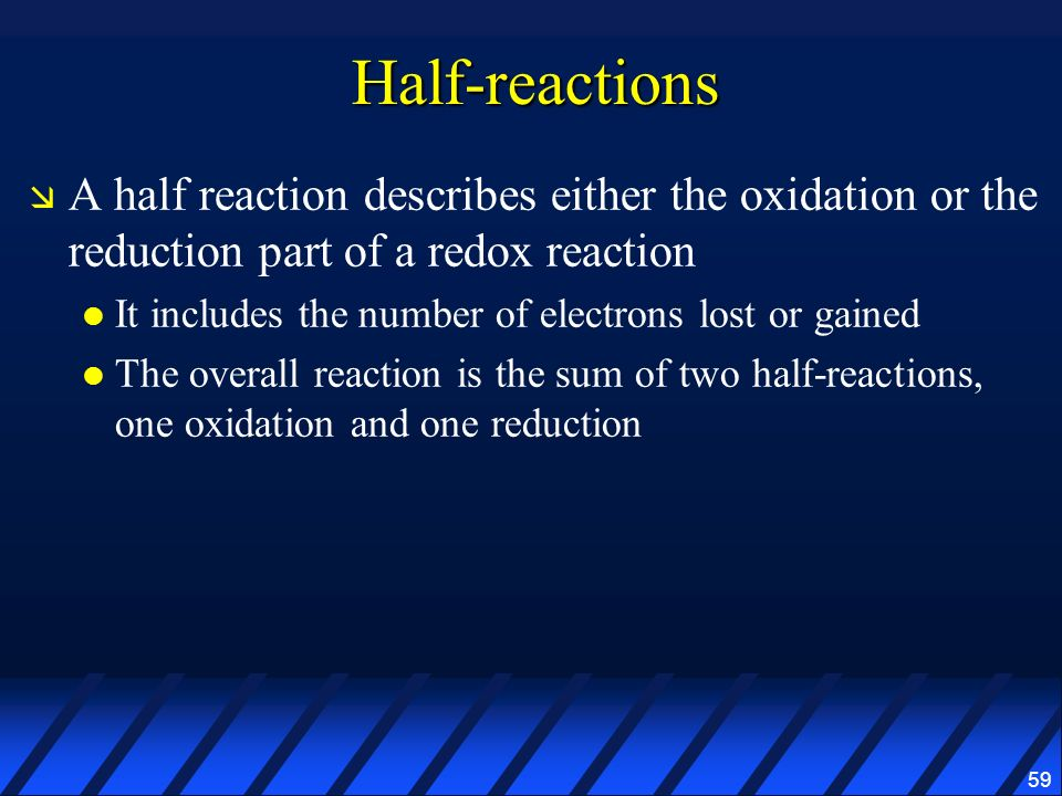 Half-reactions A half reaction describes either the oxidation or the reduction part of a redox reaction.