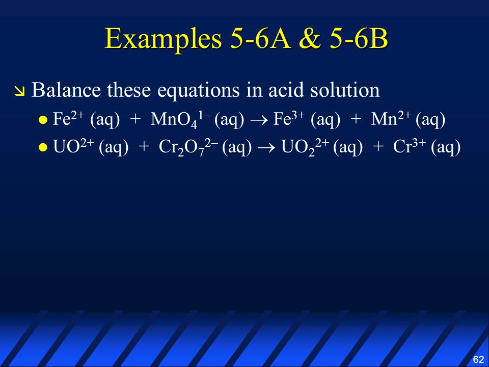 Examples 5-6A & 5-6B Balance these equations in acid solution