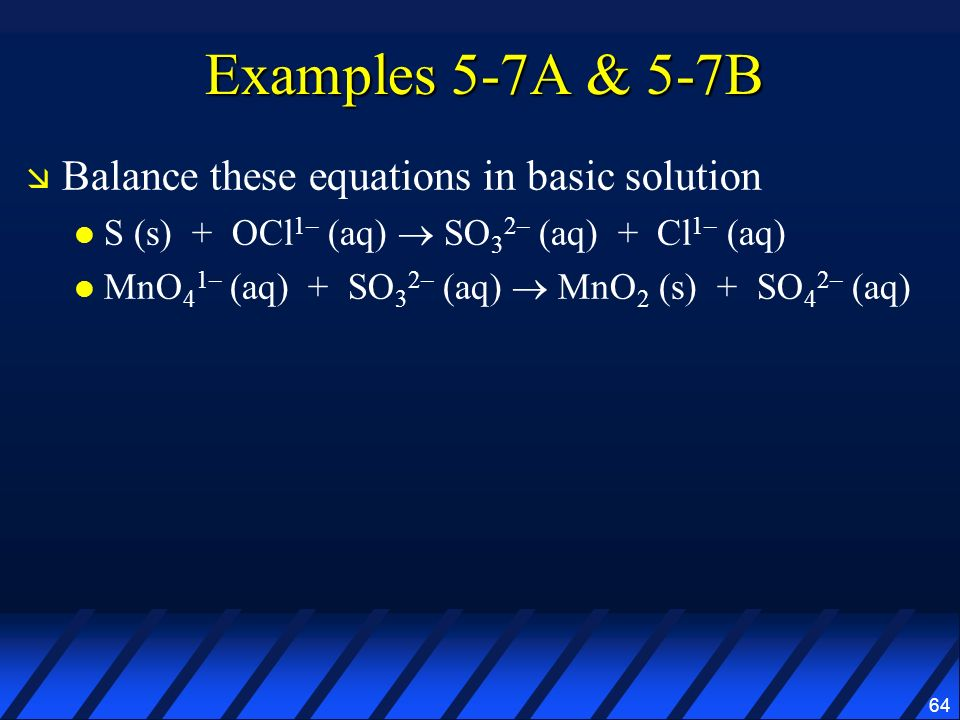 Examples 5-7A & 5-7B Balance these equations in basic solution