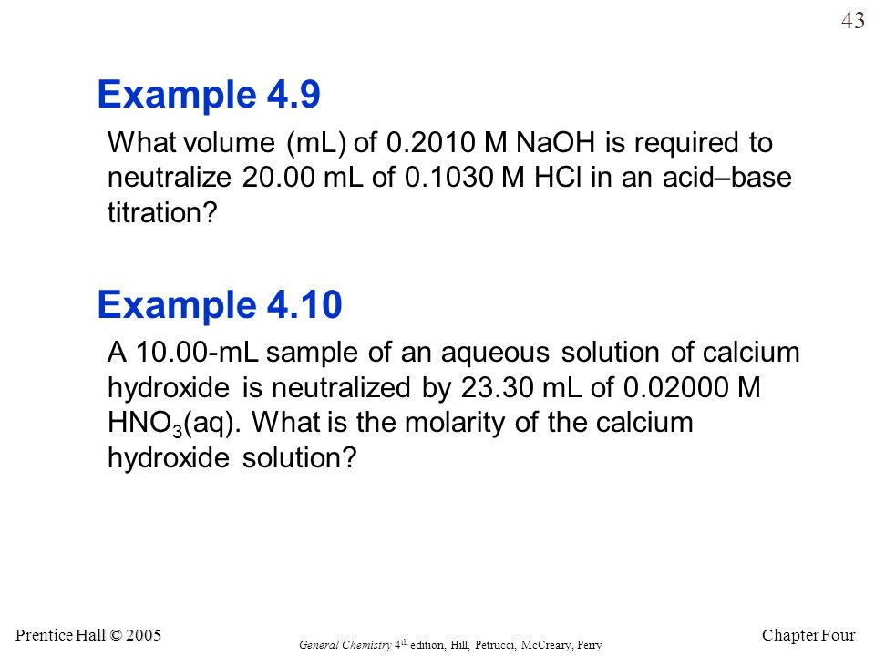 Example 4.9 What volume (mL) of 0.2010 M NaOH is required to neutralize 20.00 mL of 0.1030 M HCl in an acid–base titration