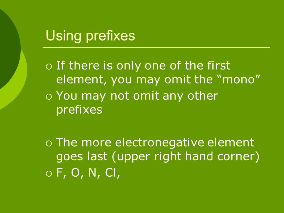 Using prefixes If there is only one of the first element, you may omit the mono You may not omit any other prefixes.