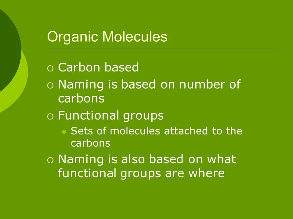 Organic Molecules Carbon based Naming is based on number of carbons