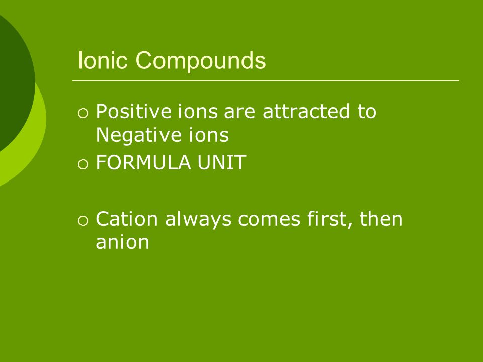 Ionic Compounds Positive ions are attracted to Negative ions