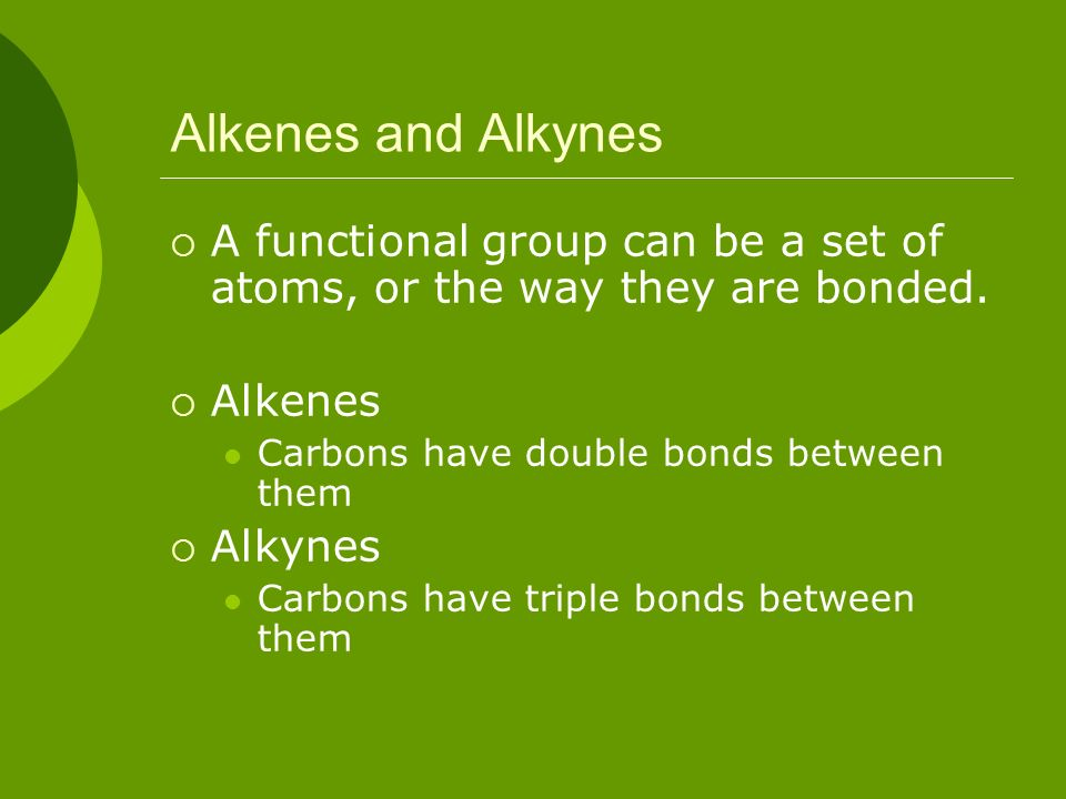 Alkenes and Alkynes A functional group can be a set of atoms, or the way they are bonded. Alkenes.