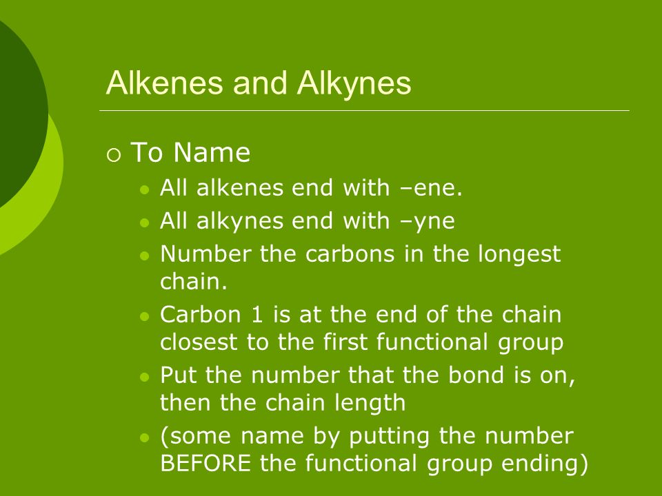 Alkenes and Alkynes To Name All alkenes end with –ene.