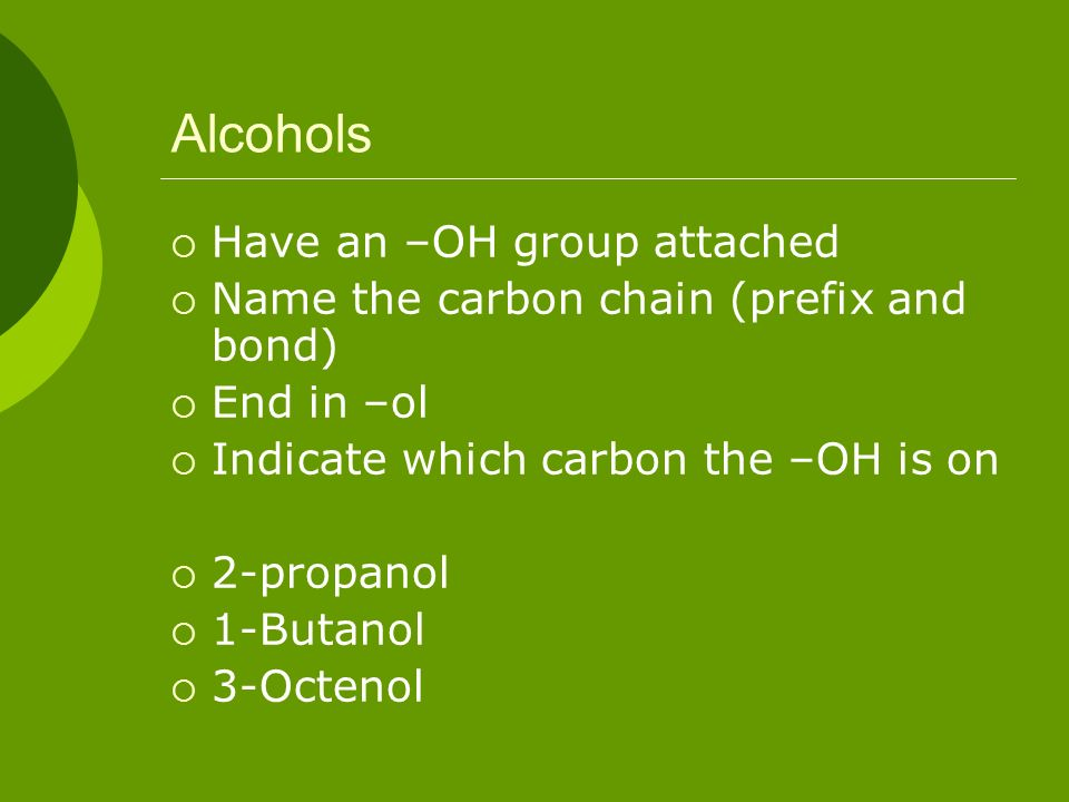 Alcohols Have an –OH group attached