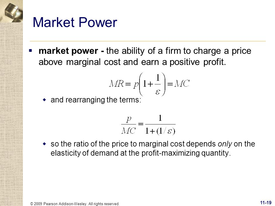 Market Power market power - the ability of a firm to charge a price above marginal cost and earn a positive profit.