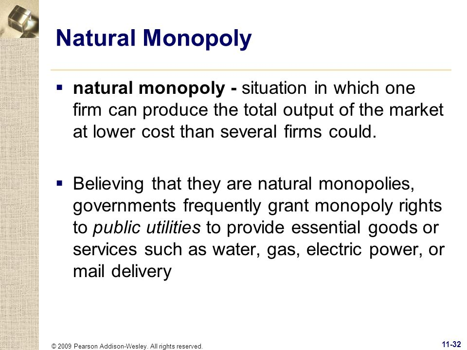 Natural Monopoly natural monopoly - situation in which one firm can produce the total output of the market at lower cost than several firms could.
