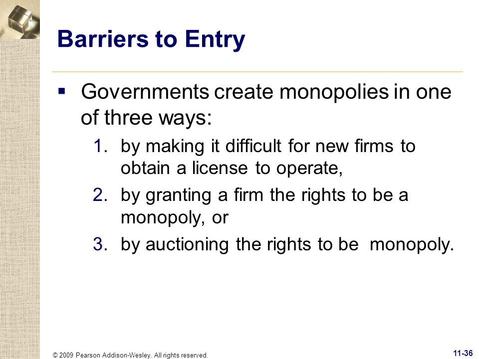 Barriers to Entry Governments create monopolies in one of three ways: