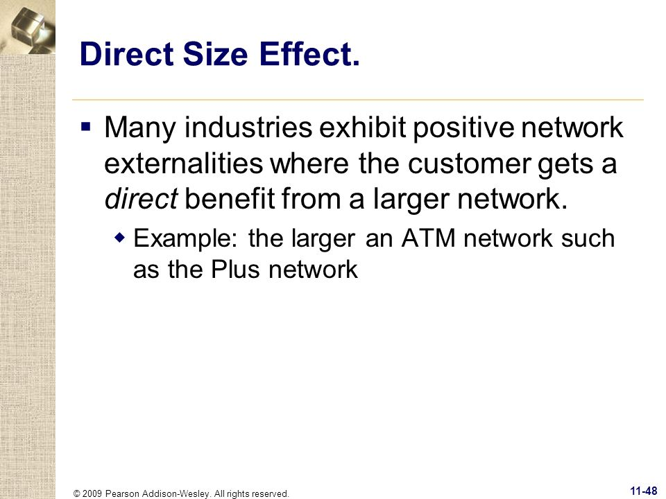 Direct Size Effect. Many industries exhibit positive network externalities where the customer gets a direct benefit from a larger network.