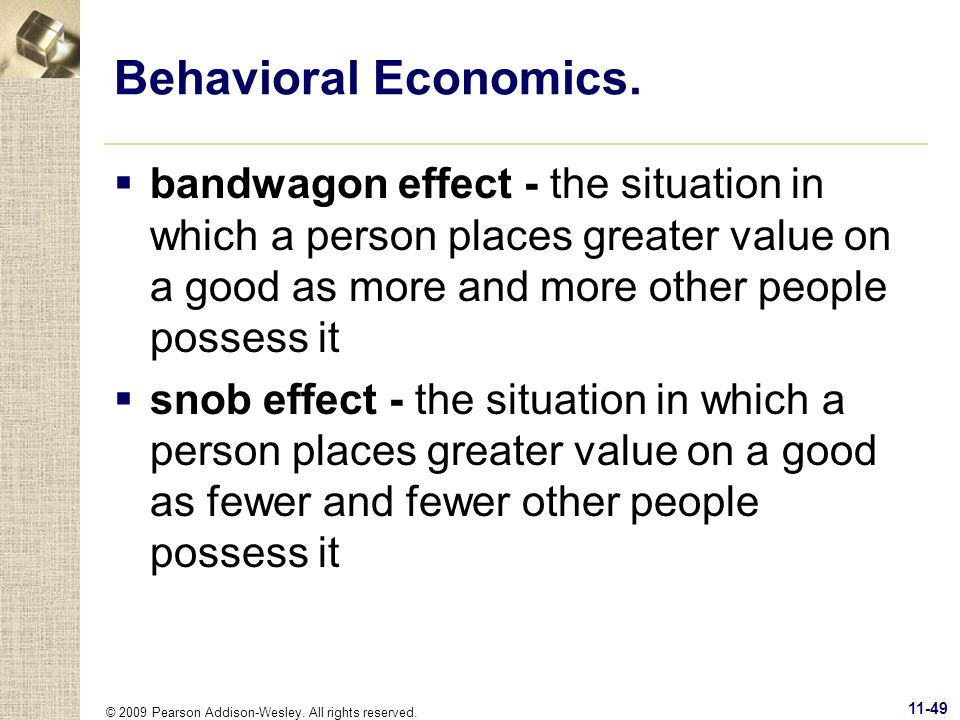 Behavioral Economics. bandwagon effect - the situation in which a person places greater value on a good as more and more other people possess it.